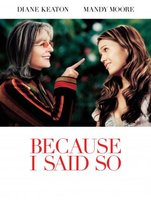 Because I Said So movie poster (2007) picture MOV_1275543f