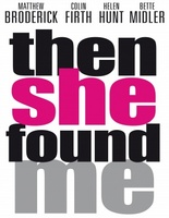 Then She Found Me movie poster (2007) picture MOV_1f5378d0