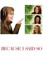 Because I Said So movie poster (2007) picture MOV_6f8499f9