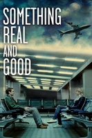 Something Real and Good movie poster (2013) picture MOV_b8d45718